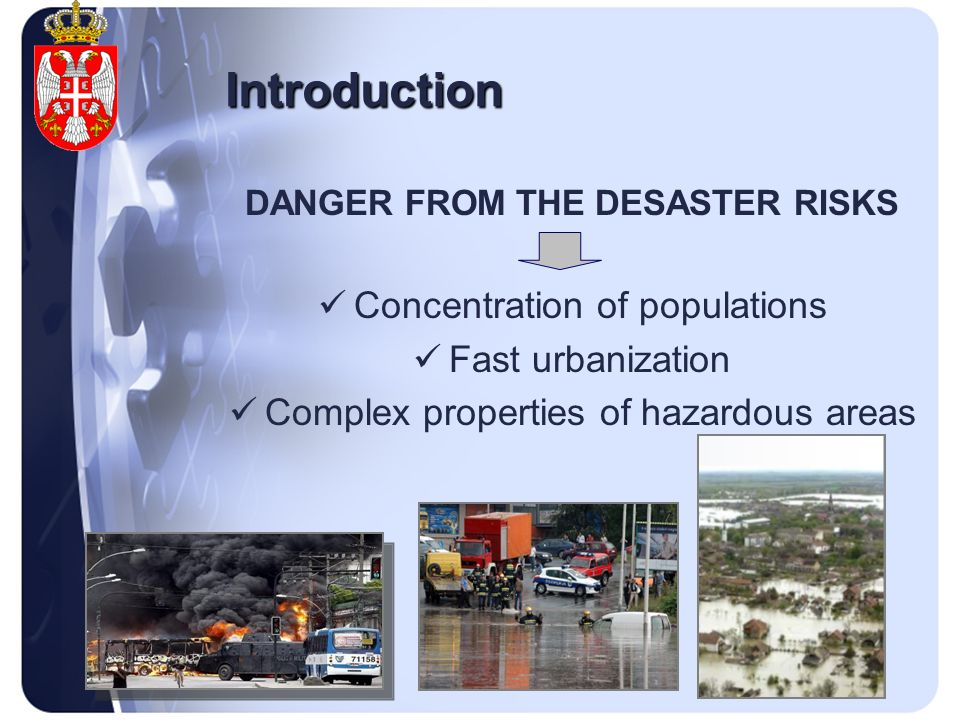 Introduction DANGER FROM THE DESASTER RISKS Concentration of populations Fast urbanization Complex properties of hazardous areas