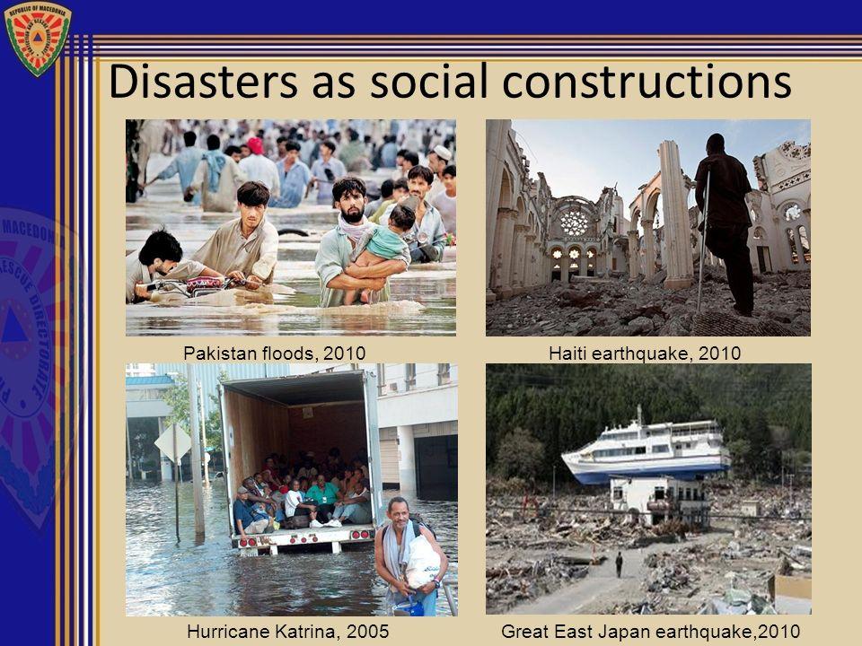Disasters as social constructions Pakistan floods, 2010 Haiti earthquake, 2010 Hurricane Katrina, 2005Great East Japan earthquake,2010