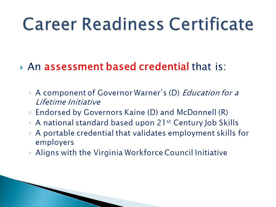 An assessment based credential that is: A component of Governor Warners (D) Education for a Lifetime Initiative Endorsed by Governors Kaine (D) and Mc