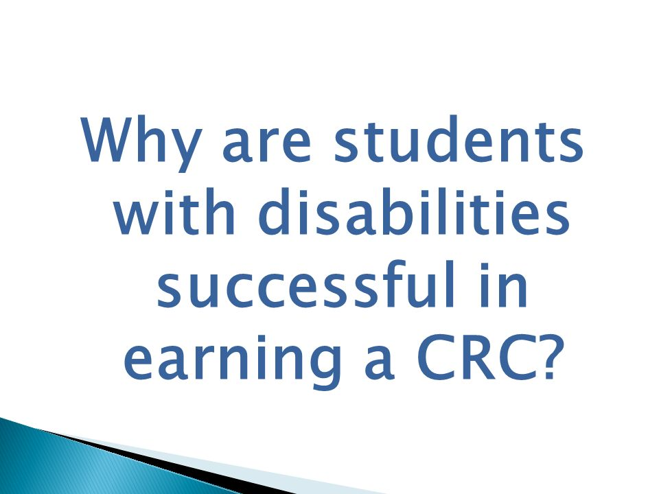 Why are students with disabilities successful in earning a CRC?