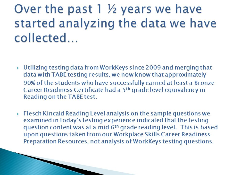 Utilizing testing data from WorkKeys since 2009 and merging that data with TABE testing results, we now know that approximately 90% of the students wh