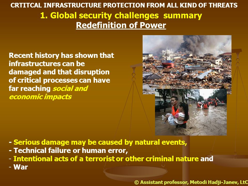 1. Global security challenges summary Redefinition of Power CRTITCAL INFRASTRUCTURE PROTECTION FROM ALL KIND OF THREATS Recent history has shown that