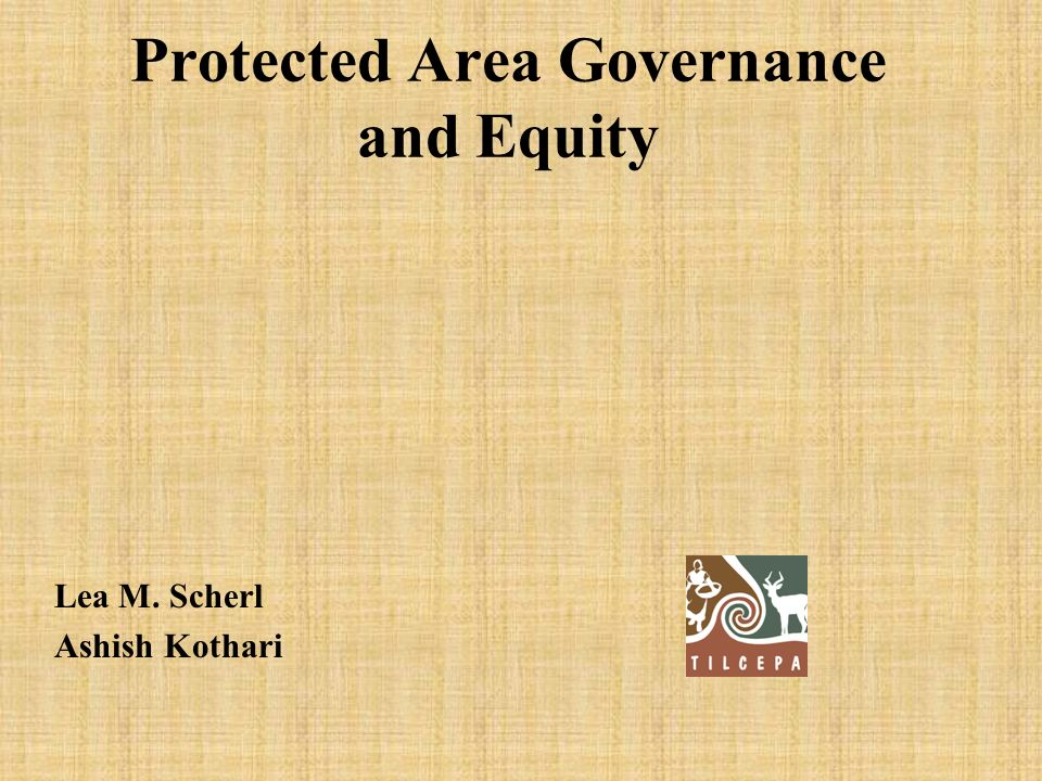 Protected Area Governance and Equity Lea M. Scherl Ashish Kothari