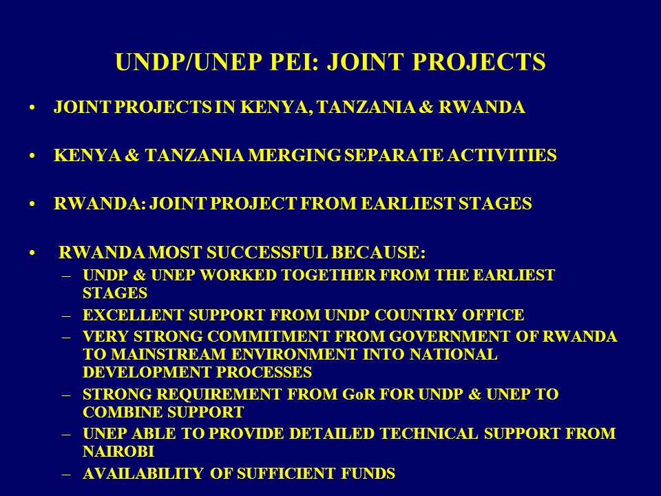 UNDP/UNEP PEI: JOINT PROJECTS JOINT PROJECTS IN KENYA, TANZANIA & RWANDA KENYA & TANZANIA MERGING SEPARATE ACTIVITIES RWANDA: JOINT PROJECT FROM EARLI