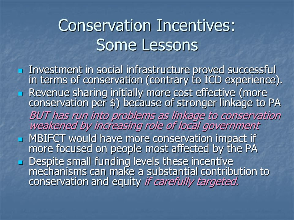 Conservation Incentives: Some Lessons Investment in social infrastructure proved successful in terms of conservation (contrary to ICD experience). Inv