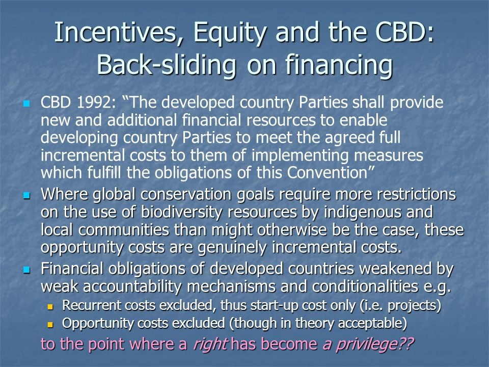 Incentives, Equity and the CBD: Back-sliding on financing CBD 1992: The developed country Parties shall provide new and additional financial resources