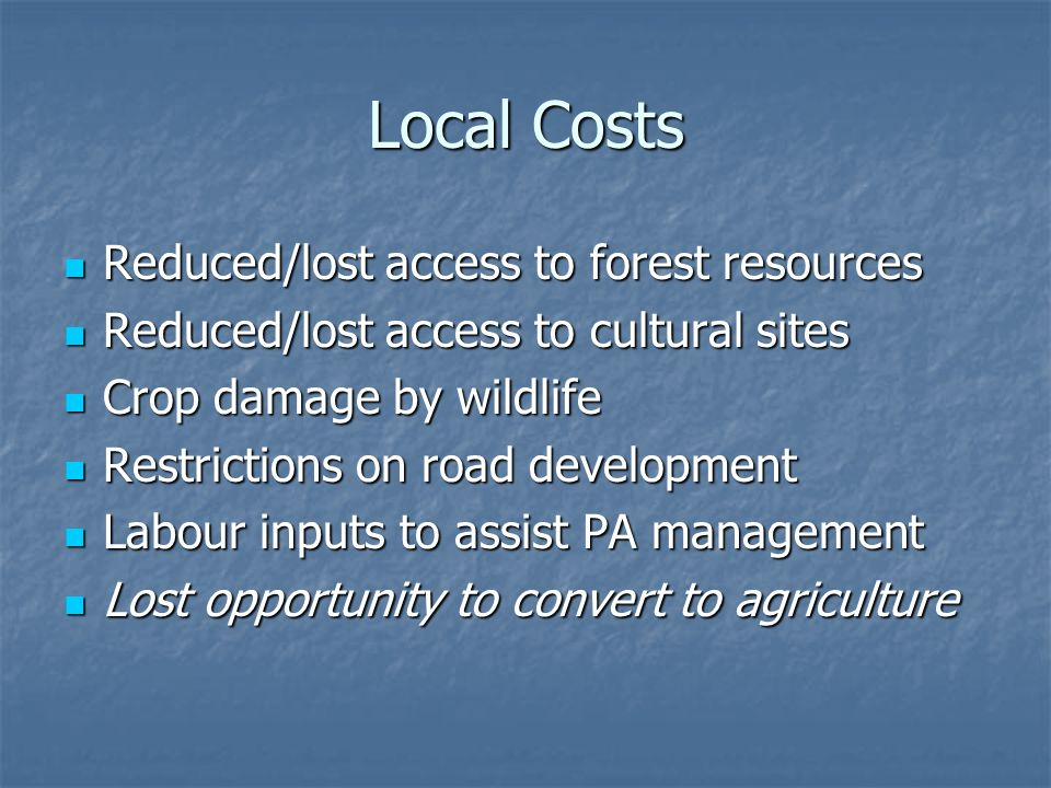 Local Costs Reduced/lost access to forest resources Reduced/lost access to forest resources Reduced/lost access to cultural sites Reduced/lost access