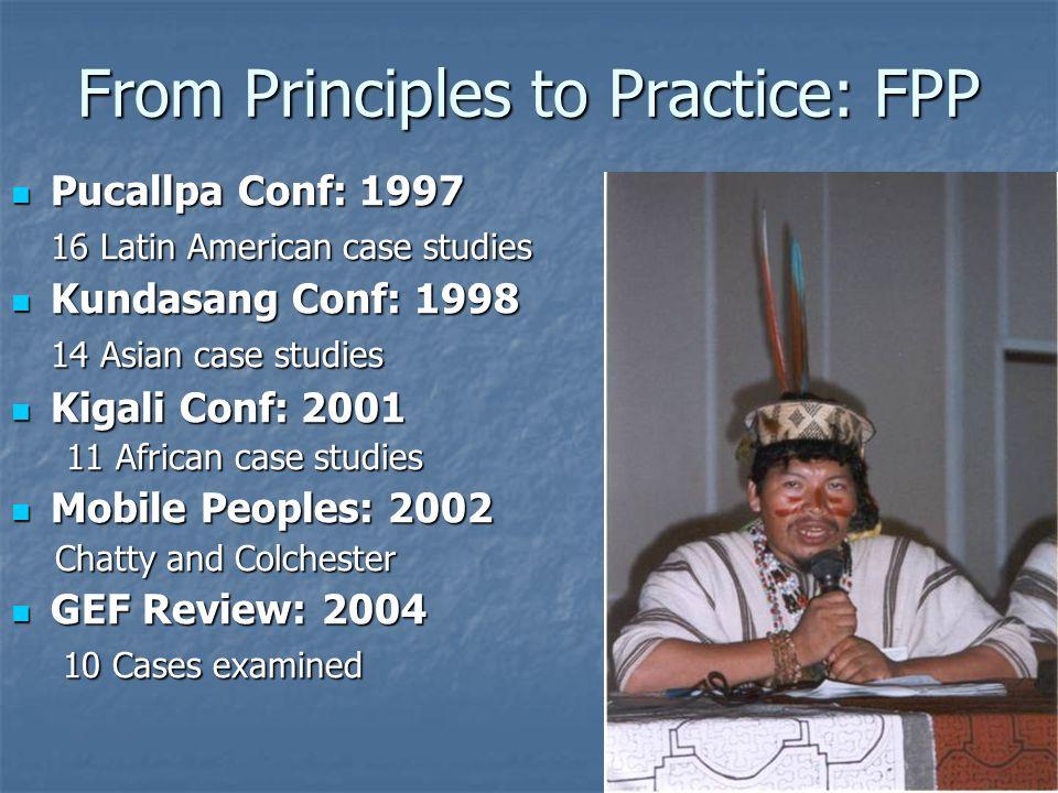 From Principles to Practice: FPP Pucallpa Conf: 1997 Pucallpa Conf: 1997 16 Latin American case studies Kundasang Conf: 1998 Kundasang Conf: 1998 14 A