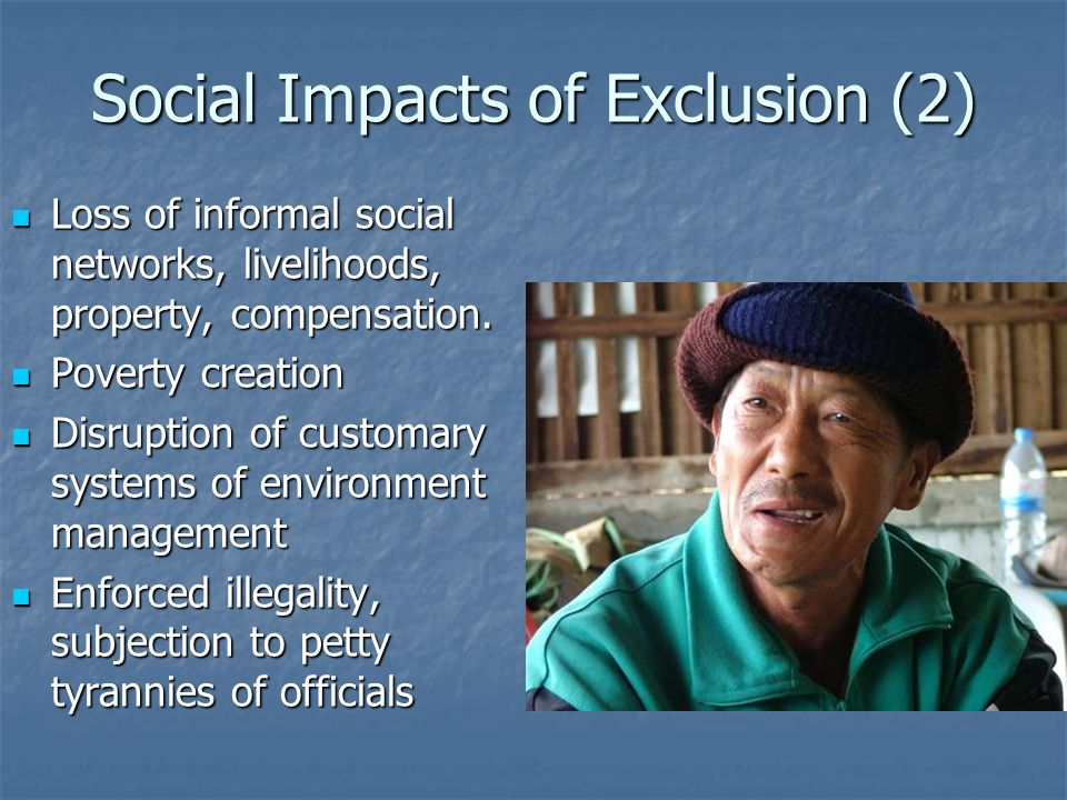 Social Impacts of Exclusion (2) Loss of informal social networks, livelihoods, property, compensation. Loss of informal social networks, livelihoods,