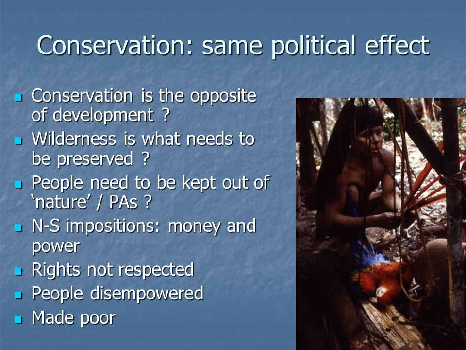 Conservation: same political effect Conservation is the opposite of development .