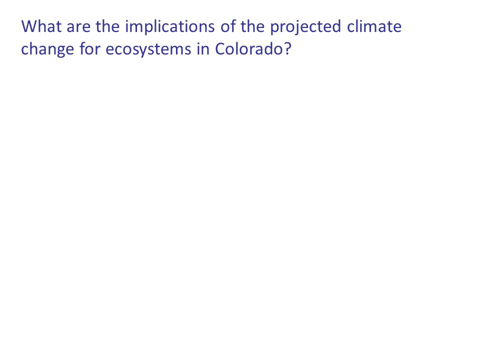 What are the implications of the projected climate change for ecosystems in Colorado