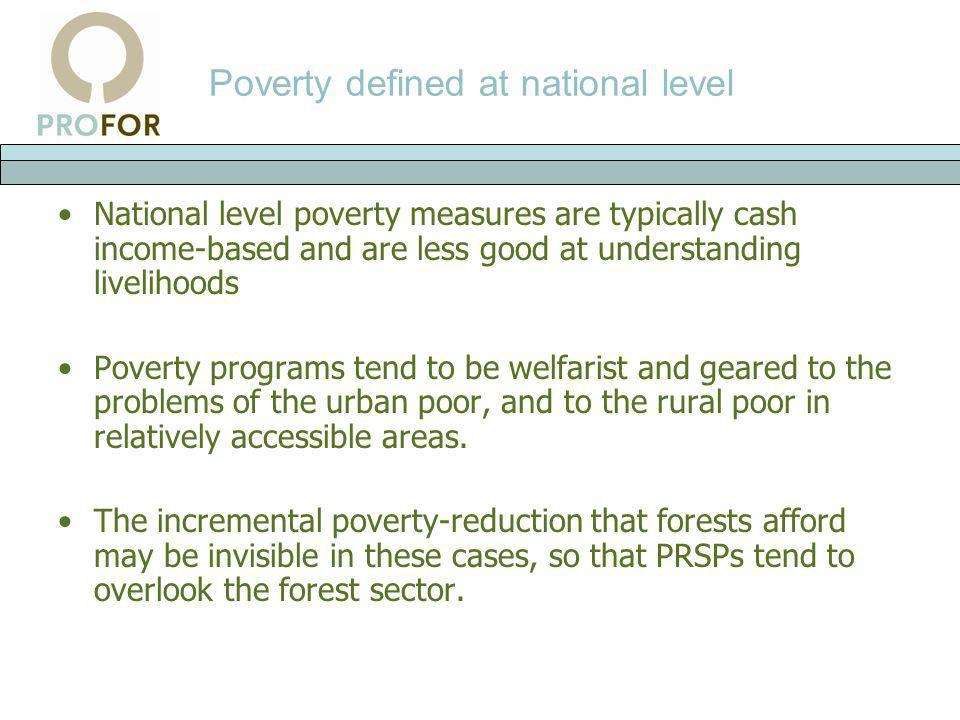 Poverty defined at national level National level poverty measures are typically cash income-based and are less good at understanding livelihoods Pover