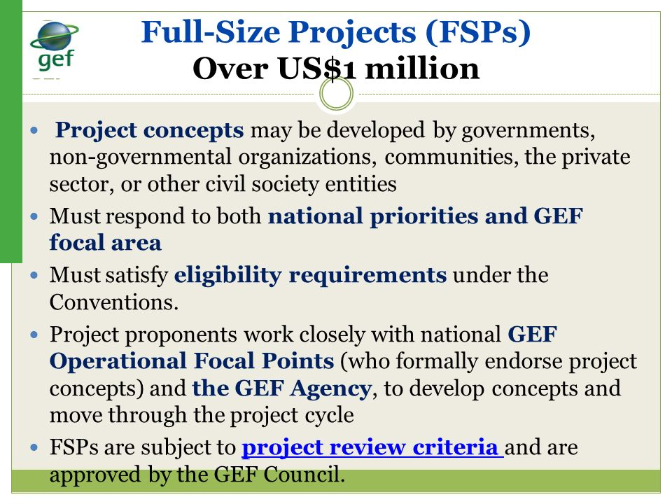 Full-Size Projects (FSPs) Over US$1 million Project concepts may be developed by governments, non-governmental organizations, communities, the private