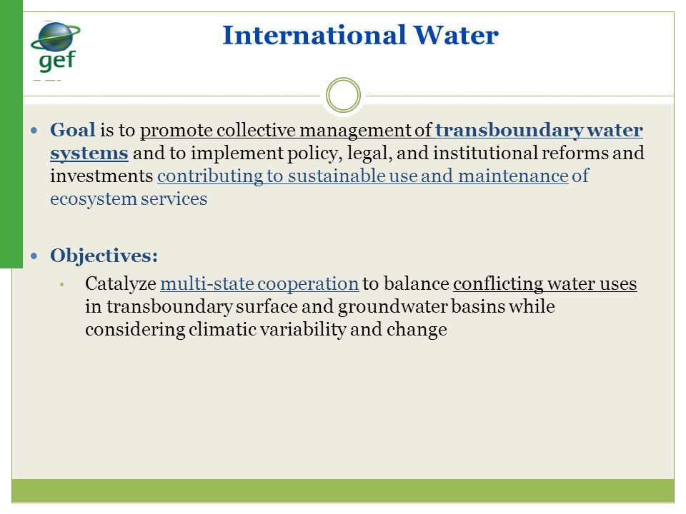 International Water Goal is to promote collective management of transboundary water systems and to implement policy, legal, and institutional reforms