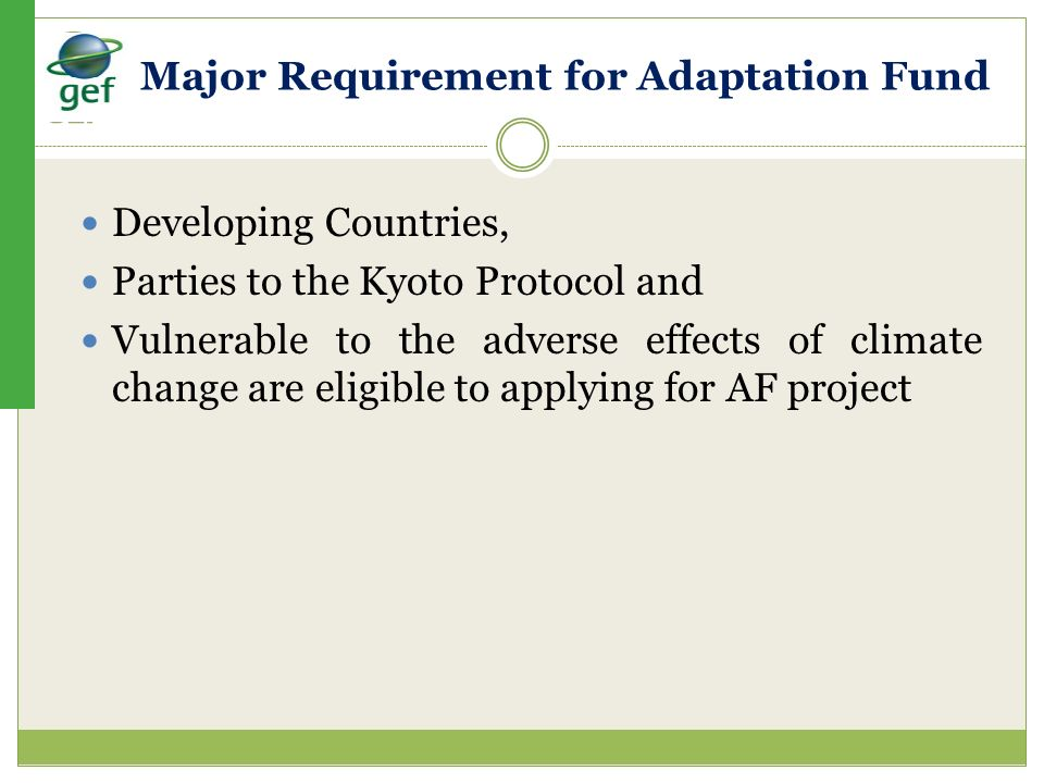 Major Requirement for Adaptation Fund Developing Countries, Parties to the Kyoto Protocol and Vulnerable to the adverse effects of climate change are