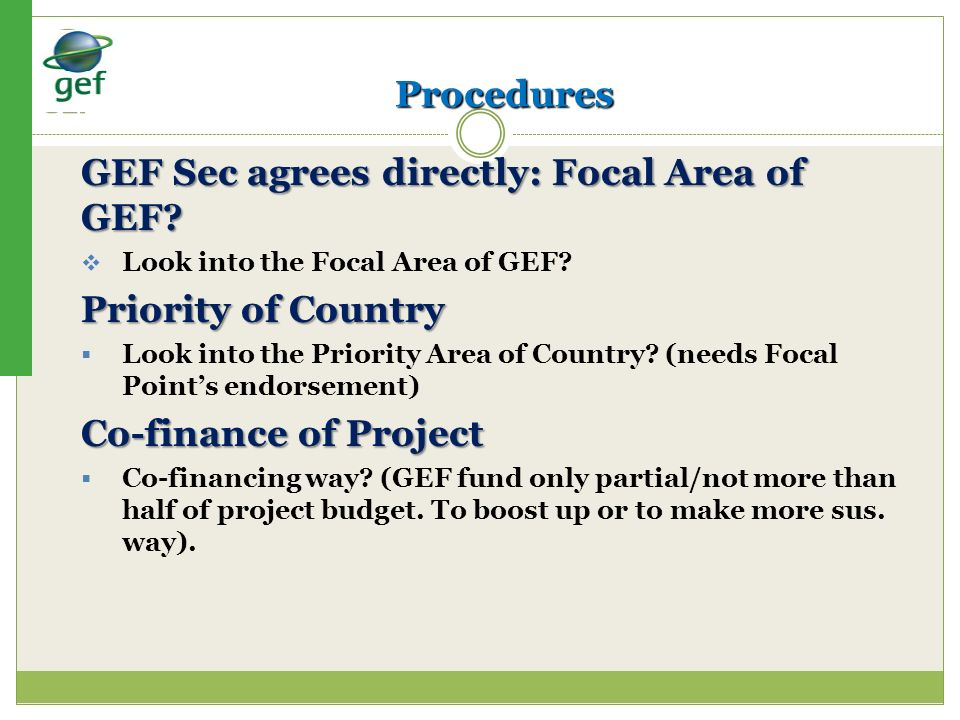 Procedures GEF Sec agrees directly: Focal Area of GEF? Look into the Focal Area of GEF? Priority of Country Look into the Priority Area of Country? (n