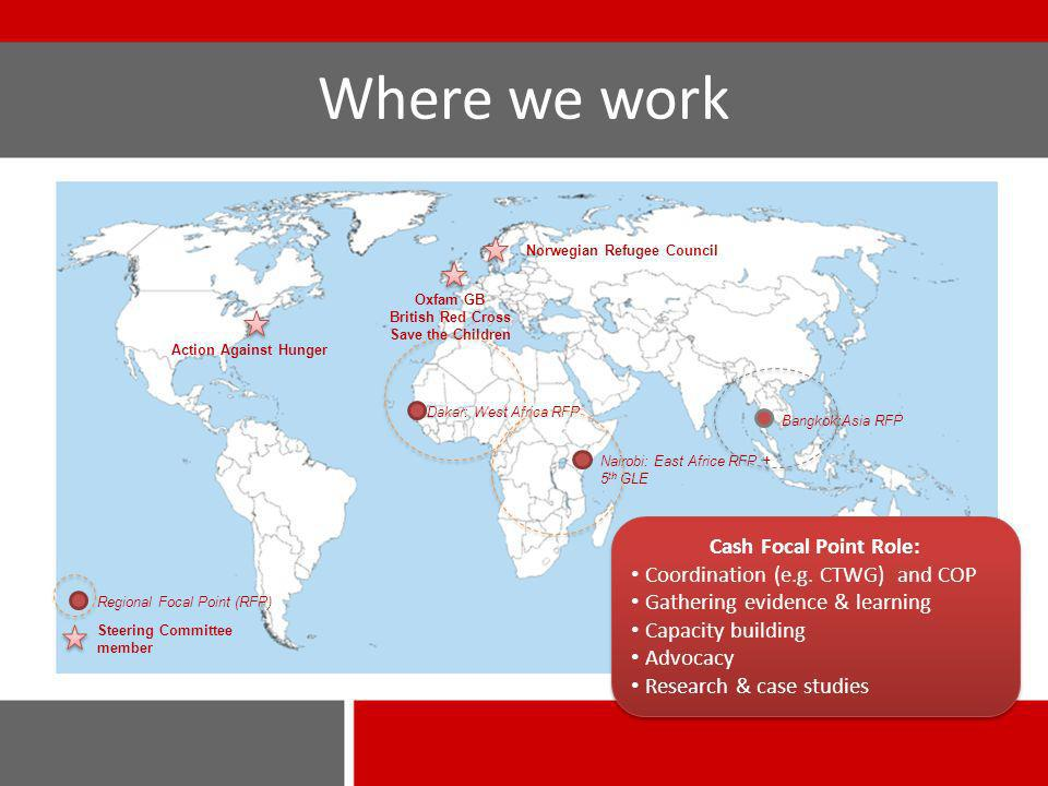 Where we work Action Against Hunger Norwegian Refugee Council Oxfam GB British Red Cross Save the Children Steering Committee member Regional Focal Po
