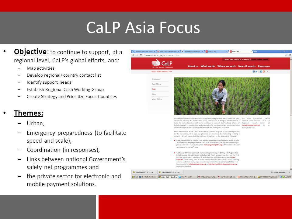 CaLP Asia Focus Objective: to continue to support, at a regional level, CaLPs global efforts, and: – Map activities – Develop regional/ country contac