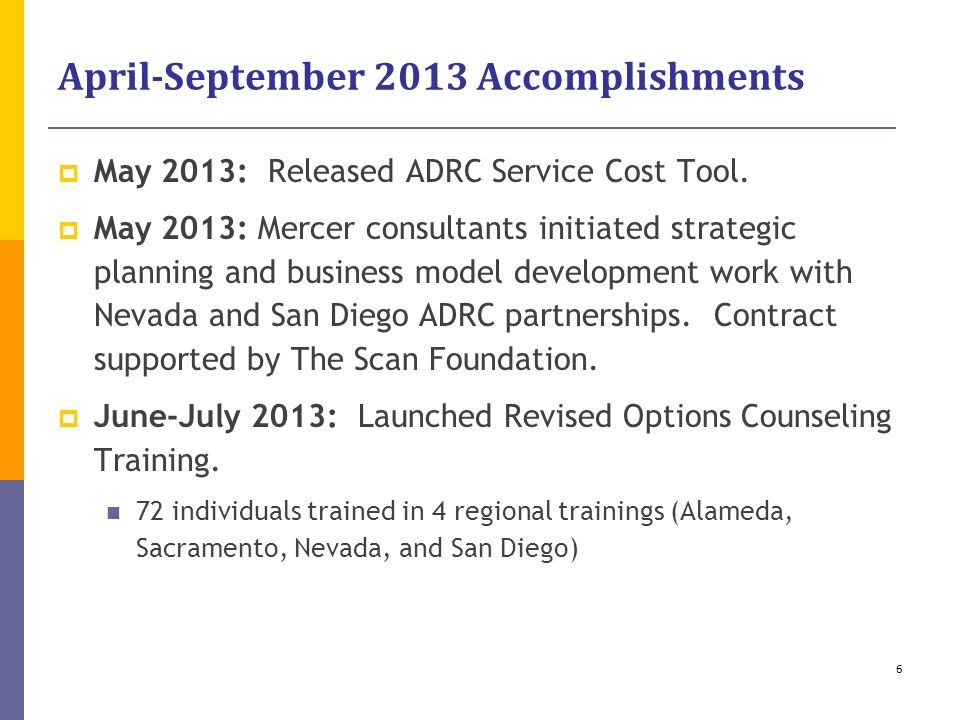 April-September 2013 Accomplishments May 2013: Released ADRC Service Cost Tool. May 2013: Mercer consultants initiated strategic planning and business