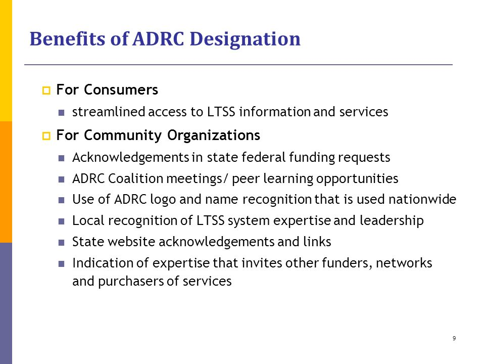 Benefits of ADRC Designation For Consumers streamlined access to LTSS information and services For Community Organizations Acknowledgements in state f