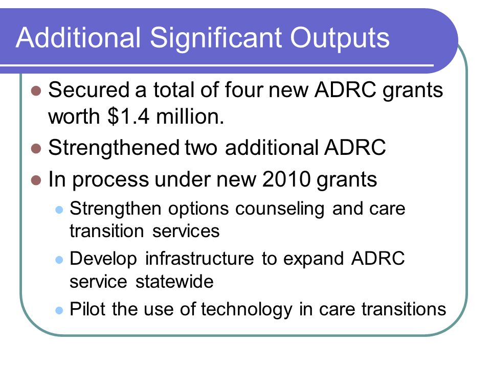 Additional Significant Outputs Secured a total of four new ADRC grants worth $1.4 million.