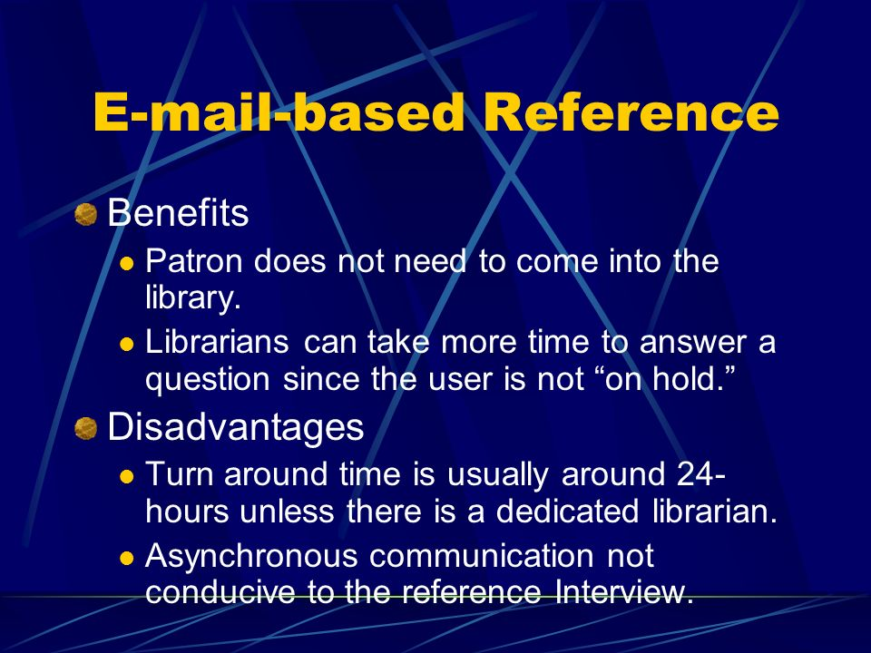 E-mail-based Reference Benefits Patron does not need to come into the library.