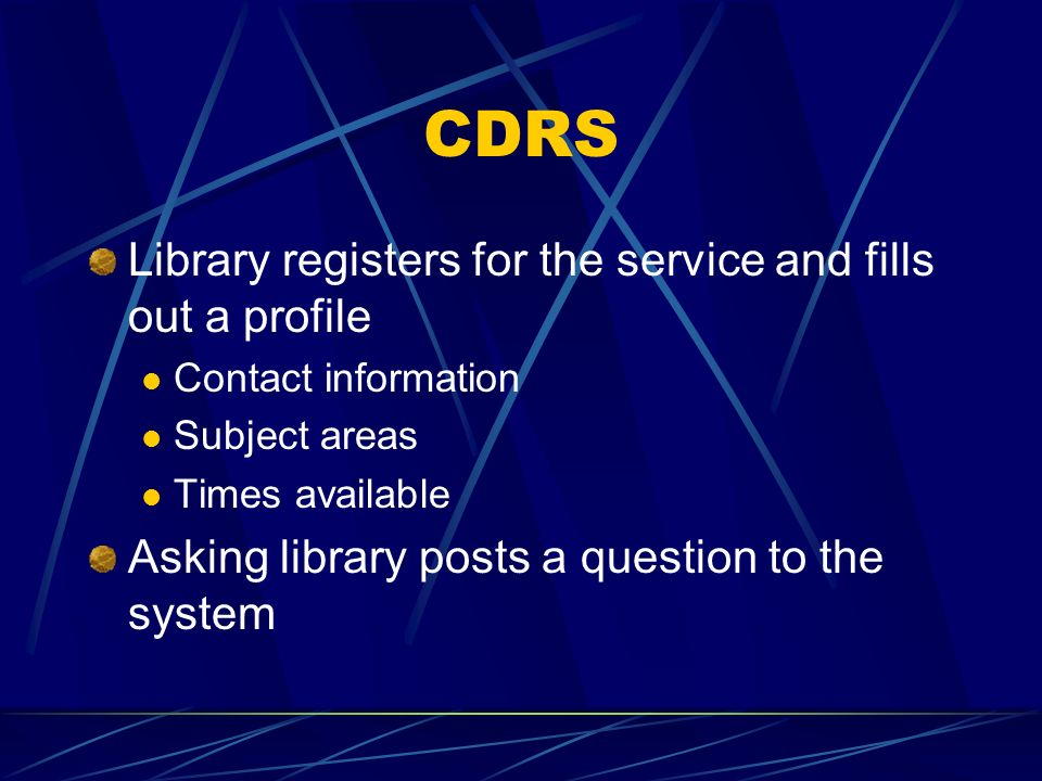 CDRS Library registers for the service and fills out a profile Contact information Subject areas Times available Asking library posts a question to the system
