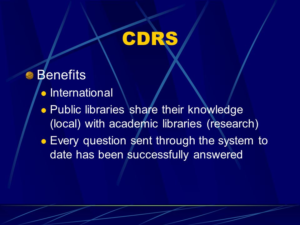 Benefits International Public libraries share their knowledge (local) with academic libraries (research) Every question sent through the system to date has been successfully answered