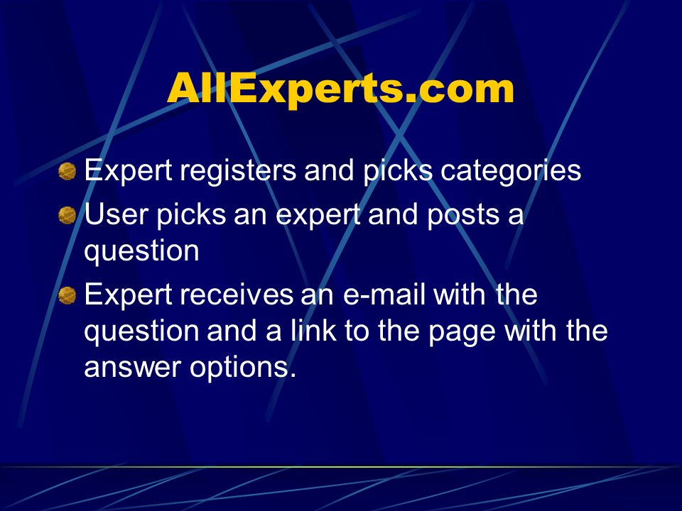 AllExperts.com Expert registers and picks categories User picks an expert and posts a question Expert receives an e-mail with the question and a link to the page with the answer options.