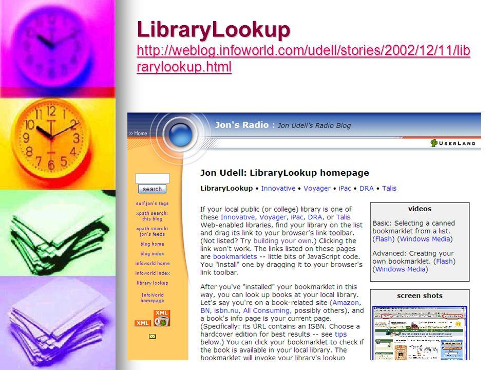 LibraryLookup http://weblog.infoworld.com/udell/stories/2002/12/11/lib rarylookup.html http://weblog.infoworld.com/udell/stories/2002/12/11/lib rarylo