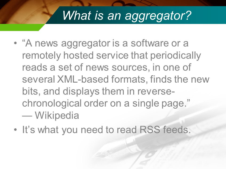 What is an aggregator? A news aggregator is a software or a remotely hosted service that periodically reads a set of news sources, in one of several X