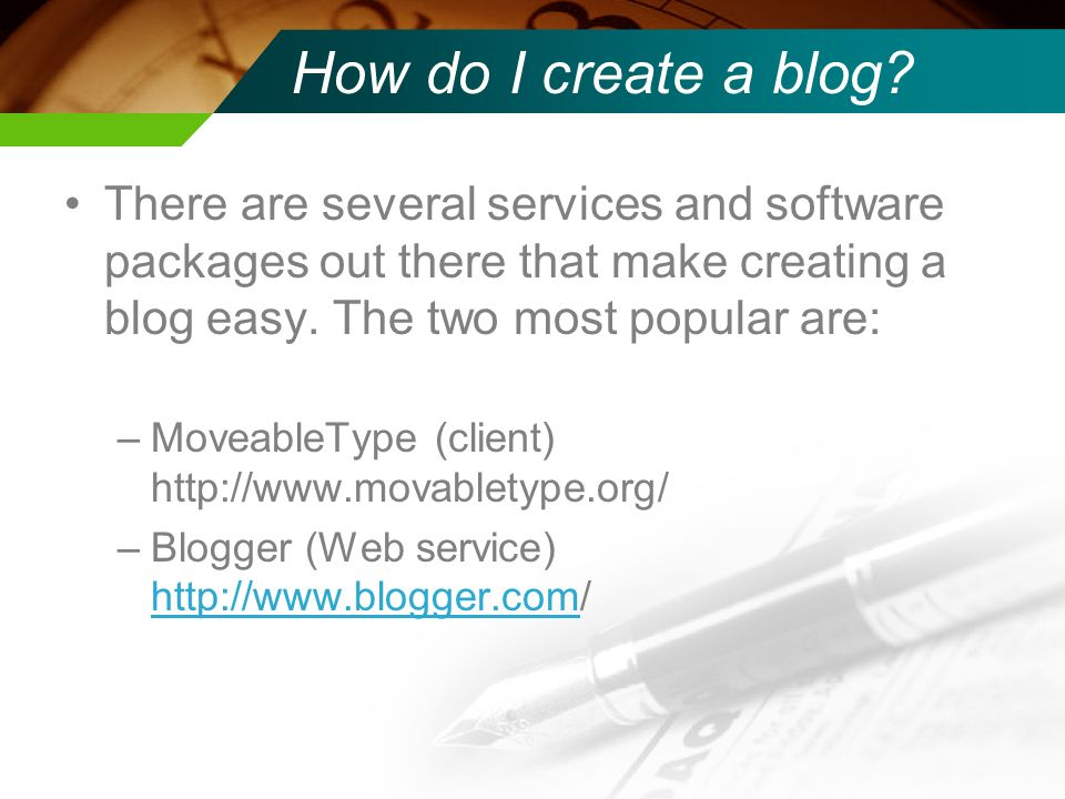 How do I create a blog? There are several services and software packages out there that make creating a blog easy. The two most popular are: –Moveable