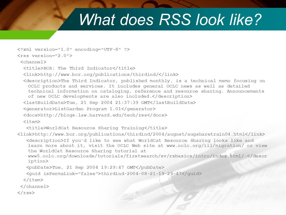 What does RSS look like? BCR: The Third Indicator http://www.bcr.org/publications/thirdind/ The Third Indicator, published monthly, is a technical mem