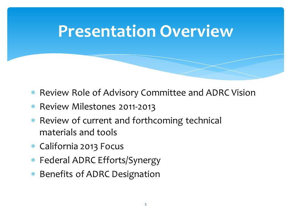 Review Role of Advisory Committee and ADRC Vision Review Milestones 2011-2013 Review of current and forthcoming technical materials and tools Californ