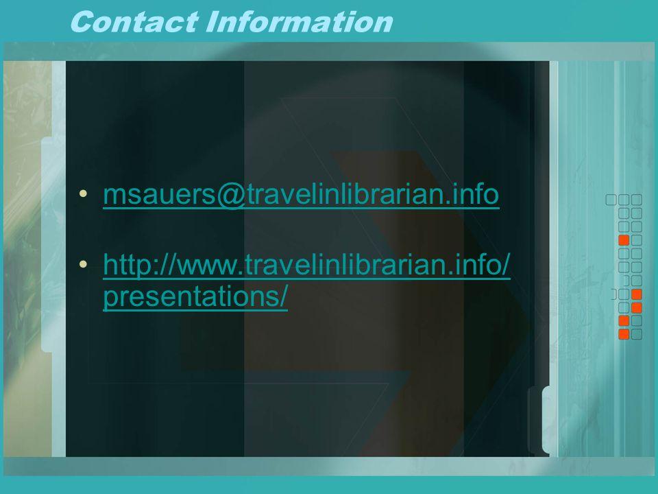 Contact Information msauers@travelinlibrarian.info http://www.travelinlibrarian.info/ presentations/http://www.travelinlibrarian.info/ presentations/