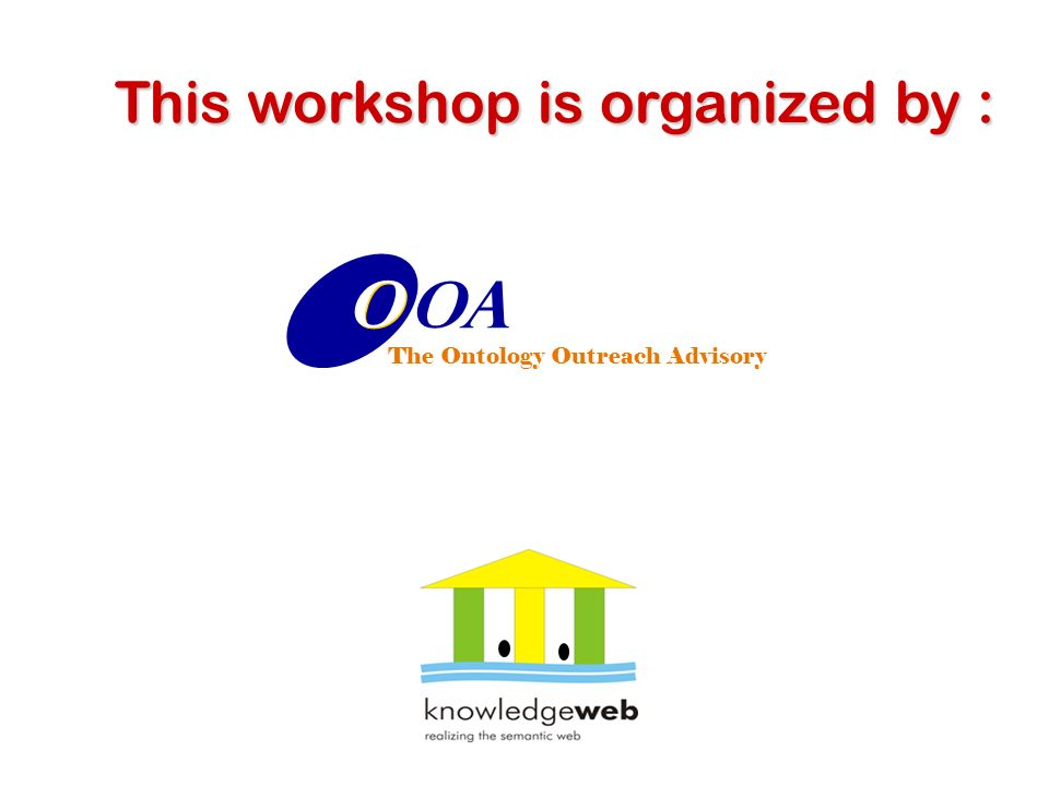 OA O O The Ontology Outreach Advisory This workshop is organized by :