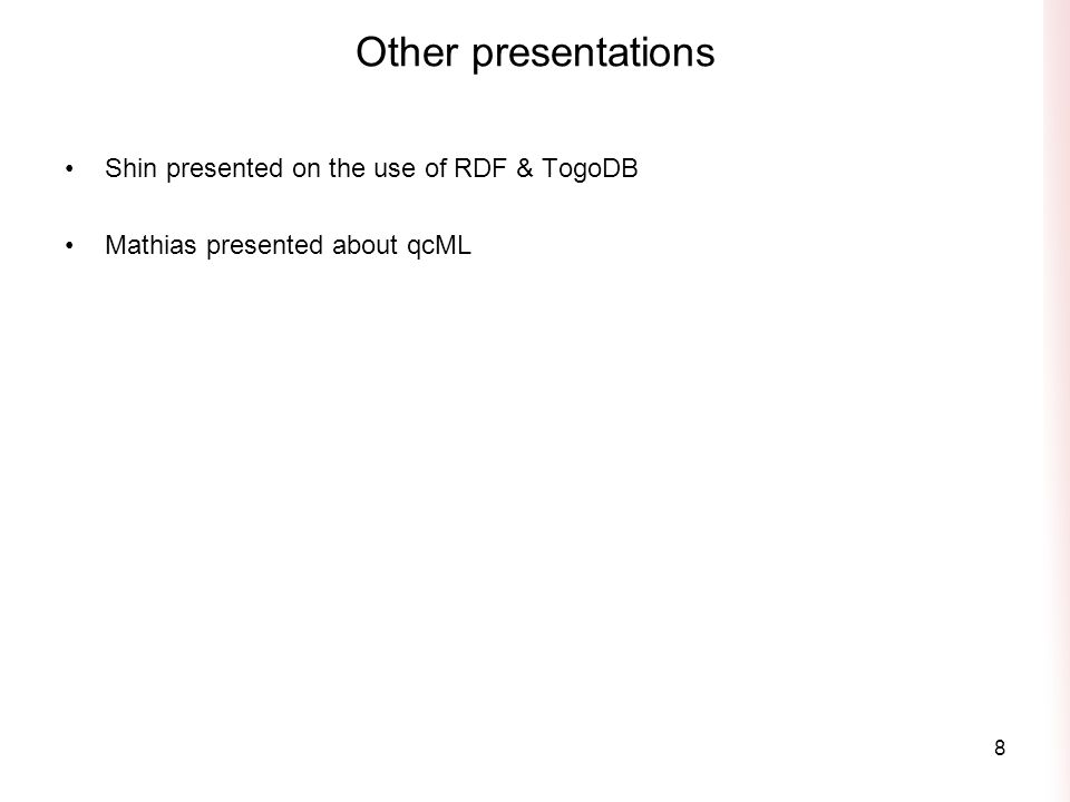 Other presentations Shin presented on the use of RDF & TogoDB Mathias presented about qcML 8