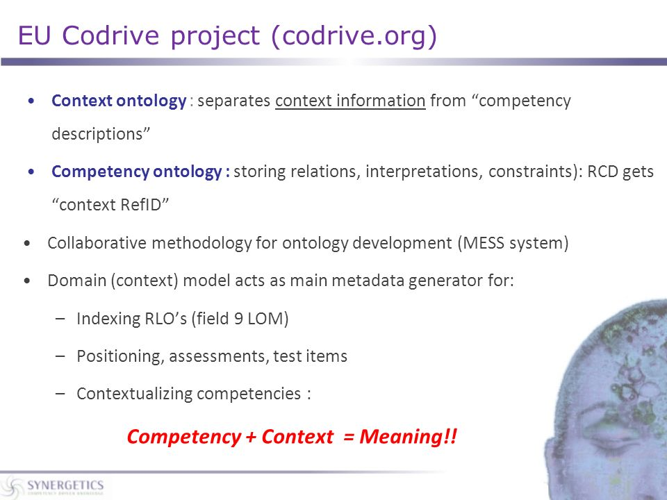 EU Codrive project (codrive.org) Context ontology : separates context information from competency descriptions Competency ontology : storing relations