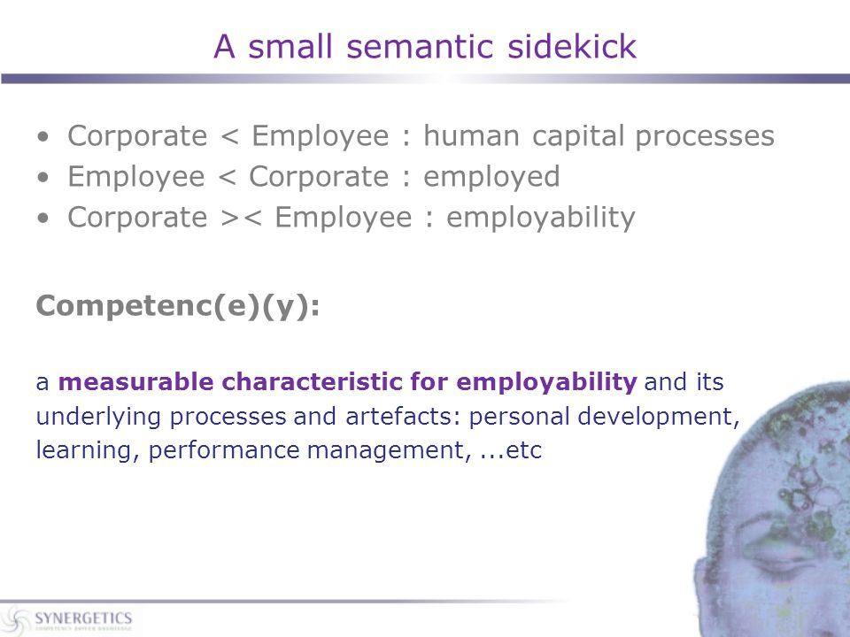 A small semantic sidekick Corporate < Employee : human capital processes Employee < Corporate : employed Corporate >< Employee : employability Compete