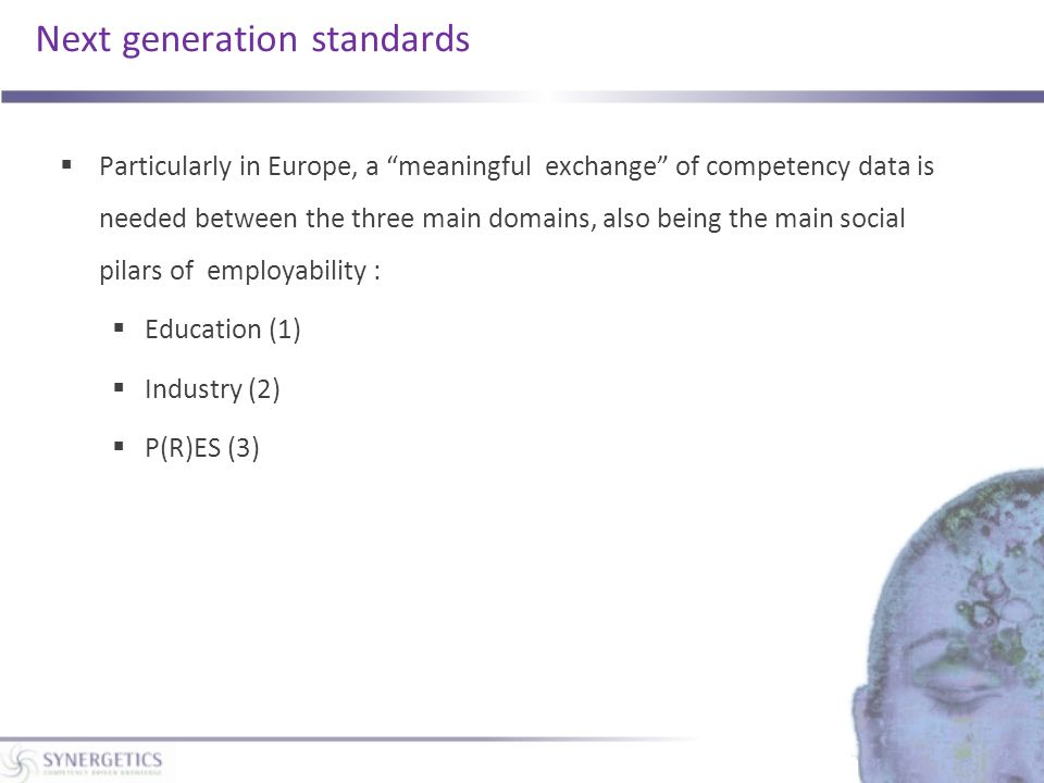 Next generation standards Particularly in Europe, a meaningful exchange of competency data is needed between the three main domains, also being the ma