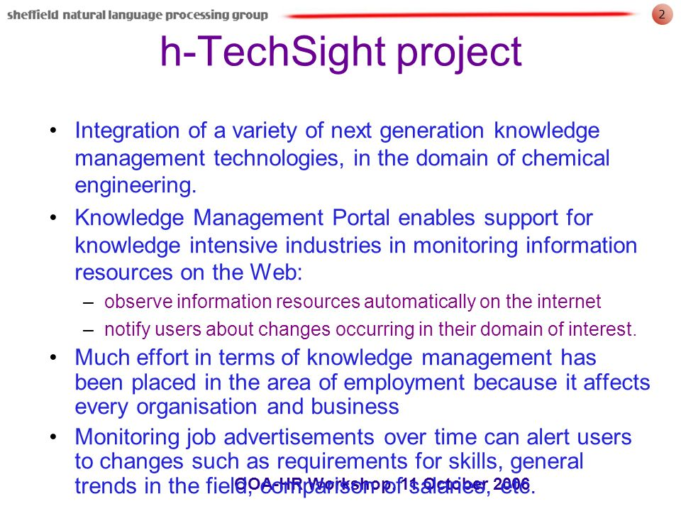 2 OOA-HR Workshop, 11 October 2006 h-TechSight project Integration of a variety of next generation knowledge management technologies, in the domain of chemical engineering.