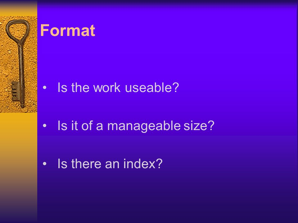 Format Is the work useable Is it of a manageable size Is there an index