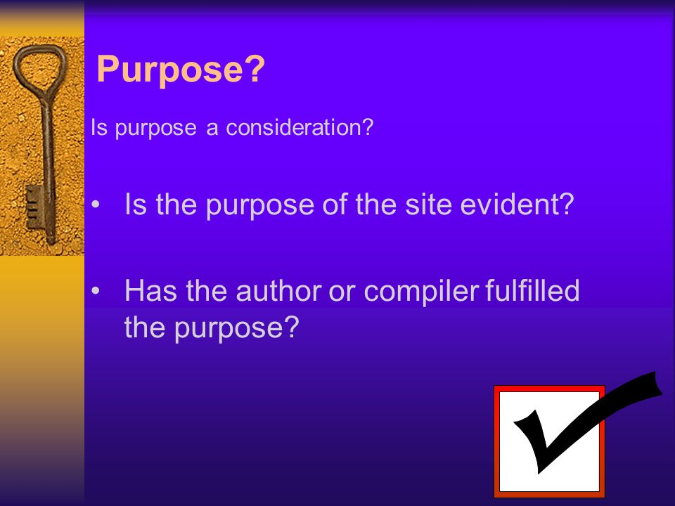 Purpose. Is purpose a consideration. Is the purpose of the site evident.