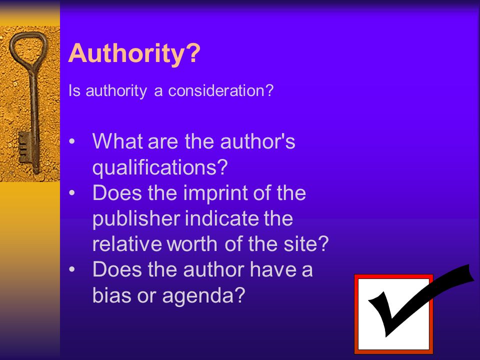 Authority. Is authority a consideration. What are the author s qualifications.