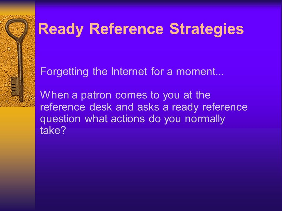 Ready Reference Strategies Forgetting the Internet for a moment...