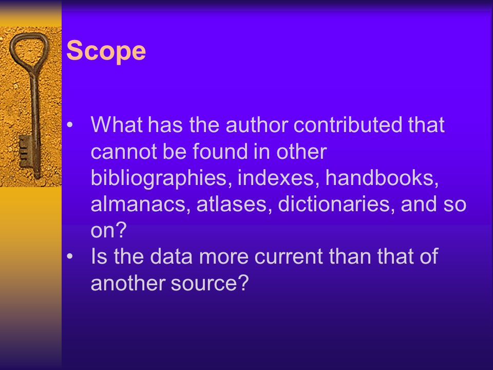 Scope What has the author contributed that cannot be found in other bibliographies, indexes, handbooks, almanacs, atlases, dictionaries, and so on.
