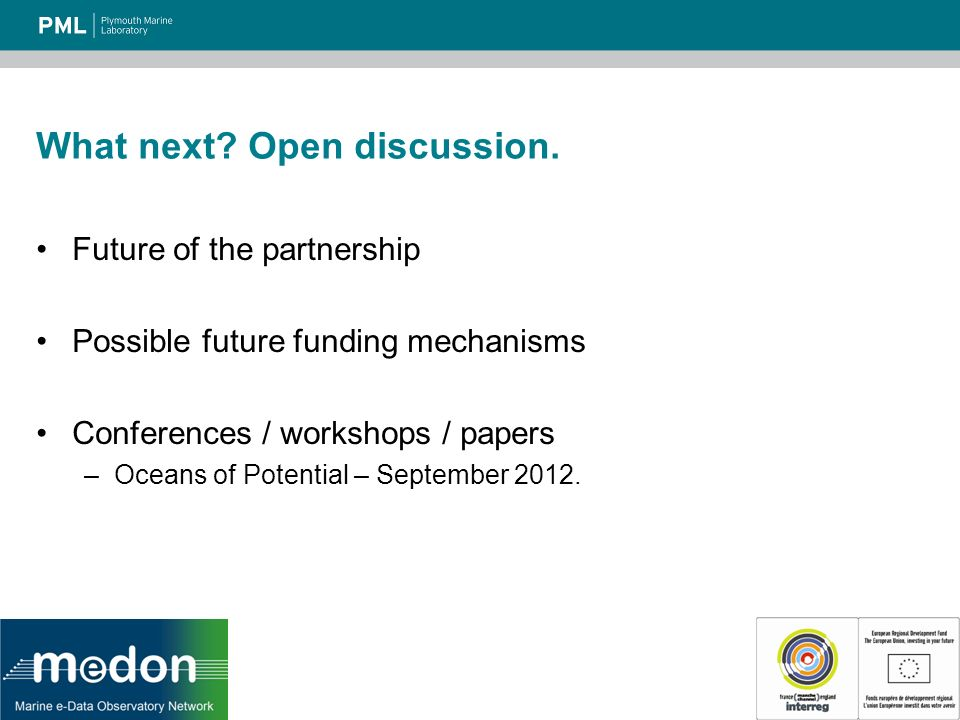 What next? Open discussion. Future of the partnership Possible future funding mechanisms Conferences / workshops / papers –Oceans of Potential – Septe