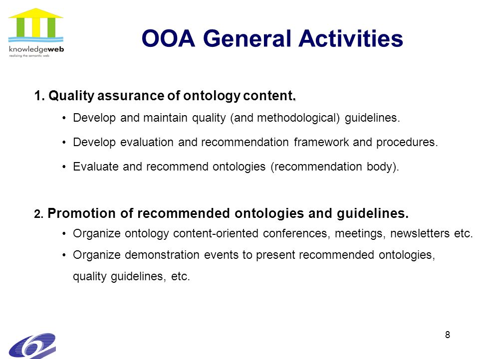 8 OOA General Activities. 1. Quality assurance of ontology content. Develop and maintain quality (and methodological) guidelines. Develop evaluation a