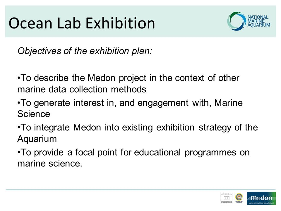 Objectives of the exhibition plan: To describe the Medon project in the context of other marine data collection methods To generate interest in, and e