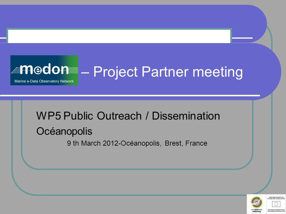 MeDON – Project Partner meeting WP5 Public Outreach / Dissemination Océanopolis 9 th March 2012-Océanopolis, Brest, France